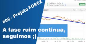 06 - Projeto FOREX A fase ruim continua, seguimos