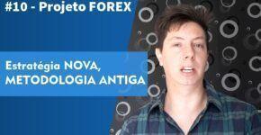 #10 - Projeto FOREX - A nova estratégia está pronta!