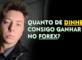 QUANTO DINHEIRO DÁ PRA GANHAR COM FOREX?
